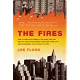 The Fires: How a Computer Formula, Big Ideas, and the Best of Intentions Burned Down New York City-and Determined the Future of Cities ~ Joe Flood