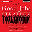 The Good Jobs Strategy: How the Smartest Companies Invest in Employees to Lower Costs and Boost Profits Audiobook by Zeynep Ton Narrated by Tanya Eby