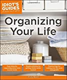 Idiots Guides: Organizing Your Life
