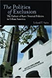 img - for The Politics of Exclusion: The Failure of Race-Neutral Policies in Urban America by Leland Saito (2009-01-23) book / textbook / text book