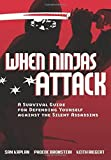 img - for When Ninjas Attack: A Survival Guide for Defending Yourself Against the Silent Assassins by Kaplan, Samuel, Bronstein, Phoebe, Riegert, Keith (2009) Paperback book / textbook / text book