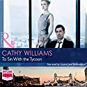 To Sin with the Tycoon Hörbuch von Cathy Williams Gesprochen von: Louisa Jane Underwood