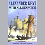 With All Despatch (       UNABRIDGED) by Alexander Kent Narrated by Michael Jayston