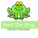 Fred the Frog: Adventures of the Green | Charles Thornton