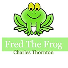 Fred the Frog: Adventures of the Green (       UNABRIDGED) by Charles Thornton Narrated by Troy McElfresh