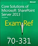 Exam Ref MCSE 70-331: Core Solutions of Microsoft SharePoint Server 2013