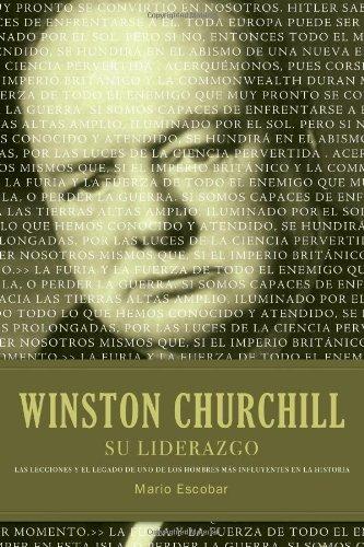 Winston Churchill su liderazgo: Las lecciones y el legado de uno de los hombres m s influyentes en la historia (Spanish Edition)