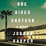 She Rides Shotgun: A Novel | Jordan Harper