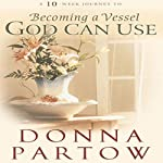 Becoming a Vessel God Can Use | Donna Partow