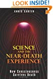 Science and the Near-Death Experience: How Consciousness Survives Death