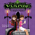 My Sister the Vampire #2: Fangtastic! (       UNABRIDGED) by Sienna Mercer Narrated by Emily Bauer