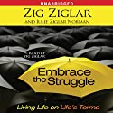 Embrace the Struggle: Living Life on Life's Terms (       UNABRIDGED) by Zig Ziglar, Julie Ziglar Norman Narrated by Zig Ziglar