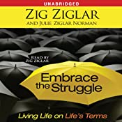 Embrace the Struggle: Living Life on Life's Terms | [Zig Ziglar, Julie Ziglar Norman]