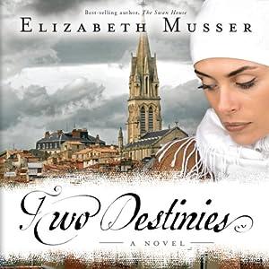 Two Destinies: Secrets of the Cross, Book 3   [Elizabeth Musser]
