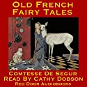 Old French Fairy Tales (       UNABRIDGED) by Comtesse de Ségur Narrated by Cathy Dobson