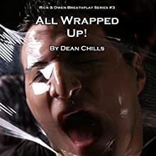 All Wrapped Up: Rick and Owen Breathplay, Book 3 (       UNABRIDGED) by Dean Chills Narrated by Dean Chills