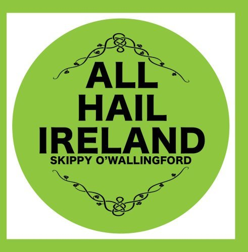 all-hail-ireland-by-skippy-owallingford
