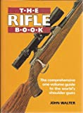 The Rifle Book: The Comprehensive One-Volume Guide to the World's Shoulder Guns (0853689660) by Walter, John