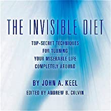 The Invisible Diet: Top-Secret Techniques for Turning Your Miserable Life Completely Around (       UNABRIDGED) by John A. Keel, Andrew Colvin Narrated by Pete Ferrand