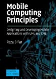 Mobile Computing Principles: Designing and Developing Mobile Applications with UML and XML by BFar, Reza published by Cambridge University Press (2004)