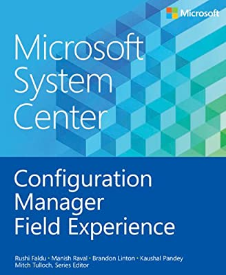 Microsoft System Center: Configuration Manager Field Experience (Introducing)