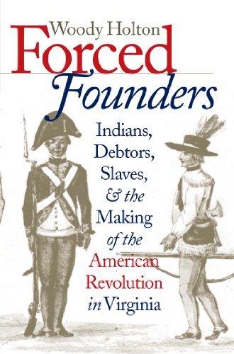 Forced Founders: Indians, Debtors, Slaves, and the Making of the American Revolution in Virginia (Published for the Omohundro Institute of Early American History and Culture, Williamsburg, Virginia) (The Making Of A Slave compare prices)
