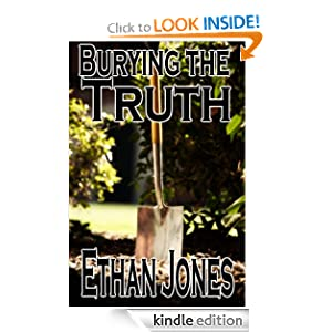 Free Kindle Book: Burying the Truth, by Ethan Jones