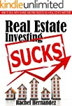 Real Estate Investing Sucks: How to D...
