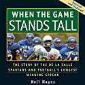 When the Game Stands Tall: The Story of the De La Salle Spartans and Football's Longest Winning Streak (       UNABRIDGED) by Neil Hayes Narrated by J. P. Linton