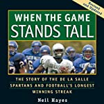 When the Game Stands Tall: The Story of the De La Salle Spartans and Football's Longest Winning Streak | Neil Hayes