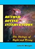 Beyond Divine Intervention: The Biology of right and Wrong