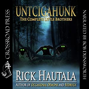 Untcigahunk: The Complete Little Brothers | [Rick Hautala]