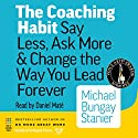 The Coaching Habit: Say Less, Ask More & Change the Way You Lead Forever Hörbuch von Michael Bungay Stanier Gesprochen von: Daniel Maté