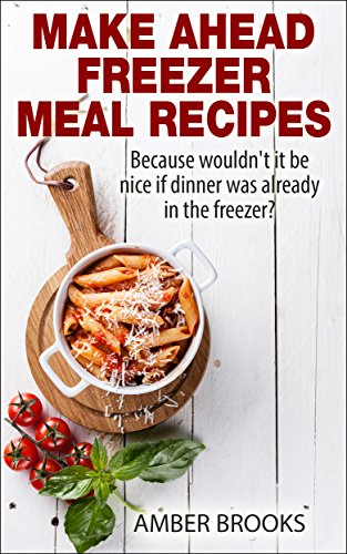 Make Ahead Freezer Meal Recipes: Because wouldn't it be nice if dinner was already in the freezer? (Freezer Meals, Make Ahead Meals, make ahead freezer ... ahead recipes, dinner is in the freezer,) by Amber Brooks
