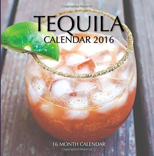 Tequila Calendar 2016: 16 Month Calendar Food, Beverages Tobacco ...