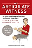 The Articulate Witness: An Illustrated Guide to Testifying Confidently Under Oath