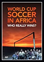 World Cup Soccer In Africa: Who Really Wins?