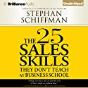 The 25 Sales Skills: They Don't Teach at Business School (       UNABRIDGED) by Stephan Schiffman Narrated by Stephan Schiffman