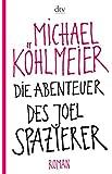 Die Abenteuer des Joel Spazierer: Roman (dtv Literatur)