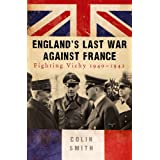 England's Last War Against France: Fighting Vichy 1940-42by Colin Smith