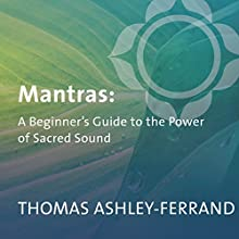 The Beginner's Guide to Mantras  by Thomas Ashley-Ferrand Narrated by Thomas Ashley-Ferrand