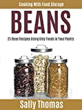 Cooking With Food Storage BEANS: 25 Bean Recipes Using Only Foods in Your Pantry