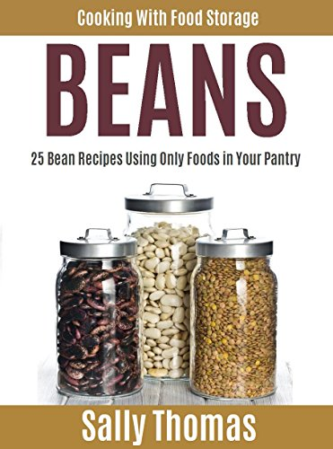 Cooking With Food Storage BEANS: 25 Bean Recipes Using Only Foods in Your Pantry by Sally Thomas