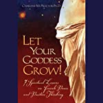 Let Your Goddess Grow!: 7 Spiritual Lessons on Female Power and Positive Thinking | Charlene M. Proctor