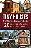 img - for Tiny Houses: The Ultimate Beginner's Guide! : 20 Space Hacks for Living Big in Your Tiny House (Tiny Homes, Small Home, Tiny House Plans, Tiny House Living) book / textbook / text book