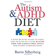 The Autism and ADHD Diet: A Step-by-Step Guide to Hope and Healing by Living Gluten Free and Casein Free (GFCF) and Other Interventions