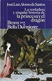 La verdadera y singular historia de la princesa y el dragón / Besos para le bella durmiente (CASTALIA PRIMA. C/P.)