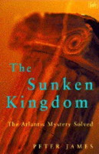 THE SUNKEN KINGDOM: ATLANTIS MYSTERY SOLVED (PIMLICO)