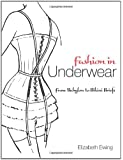 Fashion in Underwear: from Babylon to Bikini Briefs (Dover Fashion and Costumes)