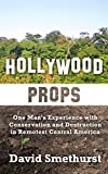 Hollywood Props: One Man's Experience With Conservation and Destruction in Remotest Central America (English Edition)